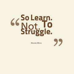 So Learn. Not. To Struggle
